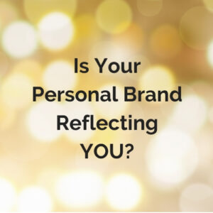 Is Your Personal Brand Reflecting You?